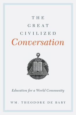 Book The Great Civilized Conversation: Education for a World Community by Wm. Theodore de Bary