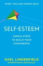 Self Esteem: Simple Steps to Build Your Confidence by Gael Lindenfield