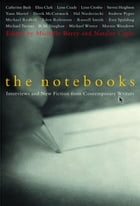 The Notebooks: Interviews and New Fiction from Contempory Writers by Michelle Berry