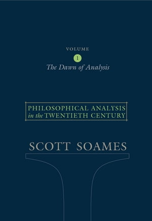 Philosophical Analysis in the Twentieth Century,  Volume 1 The Dawn of Analysis