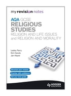 My Revision Notes: AQA GCSE Religious Studies: Religion and Life Issues and Religion and Morality by Jan Hayes