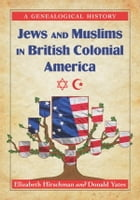 Jews and Muslims in British Colonial America: A Genealogical History by Elizabeth Caldwell Hirschman