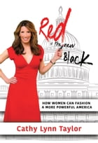 Red is the New Black: How Women Can Fashion a More Powerful America by Cathy Lynn Taylor