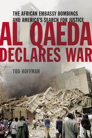 Al Qaeda Declares War The African Embassy Bombings and America?s Search for Justice
