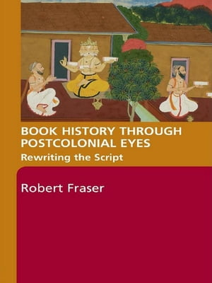 Book History Through Postcolonial Eyes Rewriting the Script