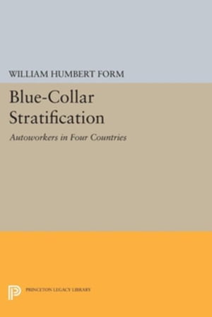 Blue-Collar Stratification: Autoworkers in Four Countries