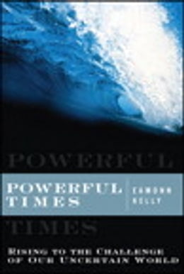 Book Powerful Times: Rising to the Challenge of Our Uncertain World by Eamonn Kelly