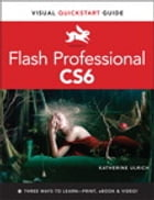 Flash Professional CS6: Visual QuickStart Guide by Katherine Ulrich