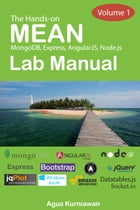 The Hands-on MEAN Lab Manual, Volume 1 by Agus Kurniawan