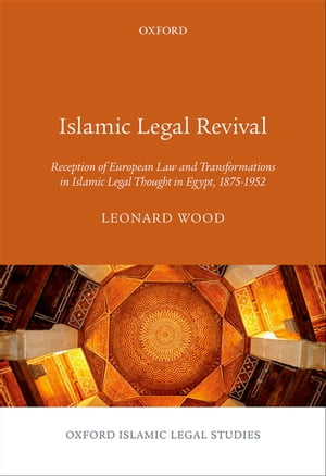 Islamic Legal Revival Reception of European Law and Transformations in Islamic Legal Thought in Egypt,  1875?1952
