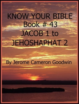 JACOB 1 to JEHOSHAPHAT 2 - Book 43 - Know Your Bible