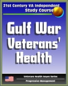 21st Century VA Independent Study Course: A Guide to Gulf War Veterans' Health, Chemical and Biological Warfare, Vaccinations, Depleted Uranium, Infec by Progressive Management