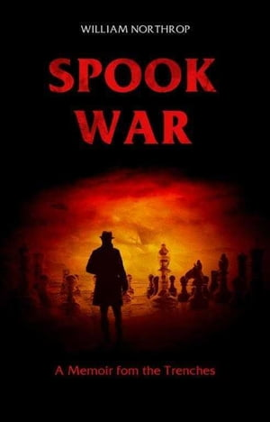 Spook War: A Memoir from the Trenches by William Northrop