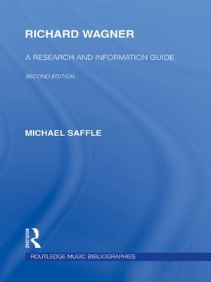 Richard Wagner A Research and Information Guide