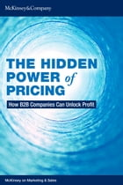 The Hidden Power of Pricing: How B2B Companies Can Unlock Profit by Kevin Chan, Jay Jubas, Dieter Kiewell