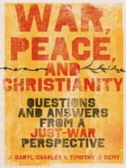 War, Peace, And Christianity: Questions And Answers From A Just-War Perspective by J. Daryl Charles,Timothy J. Demy