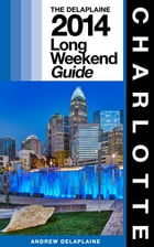 CHARLOTTE - The Delaplaine 2014 Long Weekend Guide by Andrew Delaplaine