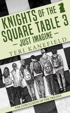 Knights of the Square Table 3: Just Imagine by Teri Kanefield