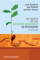 The Roots of the Recovery Movement in Psychiatry: Lessons Learned