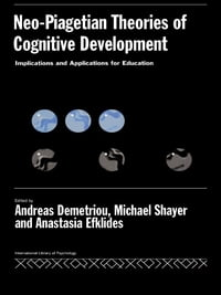Neo-Piagetian Theories of Cognitive Development: Implications and Applications for Education
