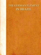 The German Element in Brazil by Benjamin Franklin Schappelle