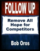 Follow Up: Remove All Hope for Competitors by Bob Oros