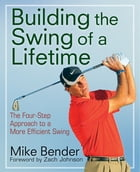 Build the Swing of a Lifetime: The Four-Step Approach to a More Efficient Swing by Mike Bender