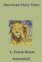 American Fairy Tales (Annotated) by L. Frank Baum