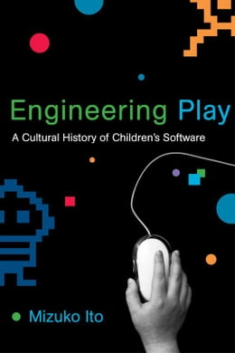 Book Engineering Play: A Cultural History of Children's Software by Mizuko Ito