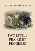 Two Little Pilgrims' Progress by Frances Hodgson Burnett