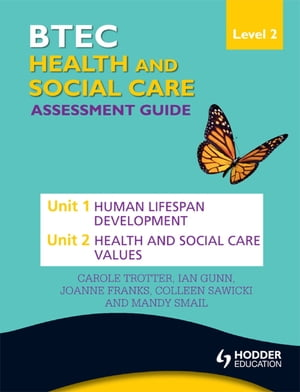 BTEC First Health and Social Care Level 2 Assessment Guide: Unit 1 Human Lifespan Development & Unit 2 Health and Social Care Values