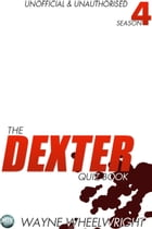 The Dexter Quiz Book Season 4 by Wayne Wheelwright