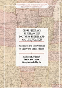 Oppression and Resistance in Southern Higher and Adult Education: Mississippi and the Dynamics of…