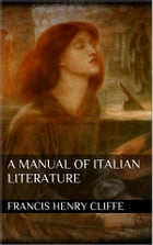 A Manual of Italian Literature by Francis Henry Cliffe