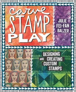 Carve,  Stamp,  Play Designing and Creating Custom Stamps