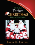 Will The Real Father Christmas Please Stand Up by Roger S. Trevor