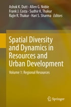 Spatial Diversity and Dynamics in Resources and Urban Development: Volume 1: Regional Resources