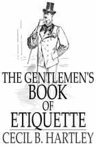 The Gentlemen's Book of Etiquette: And Manual of Politeness by Cecil B. Hartley