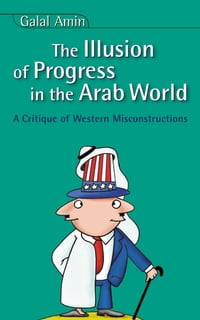 Illusion Of Progress in the Arab World: A Critique of Western Misconstructions