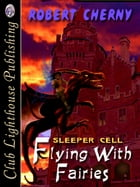 Flying With Fairies Book III:Sleeper Cell by ROBERT CHERNY