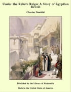 Under the Rebel's Reign: A Story of Egyptian Revolt by Charles Neufeld