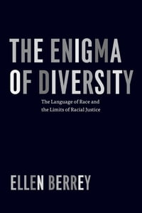 The Enigma of Diversity: The Language of Race and the Limits of Racial Justice