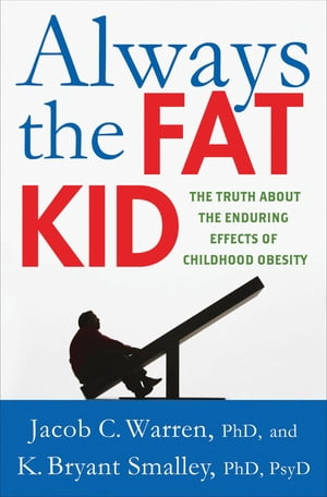Always the Fat Kid The Truth About the Enduring Effects of Childhood Obesity