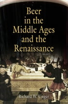 Beer in the Middle Ages and the Renaissance by Richard W. Unger