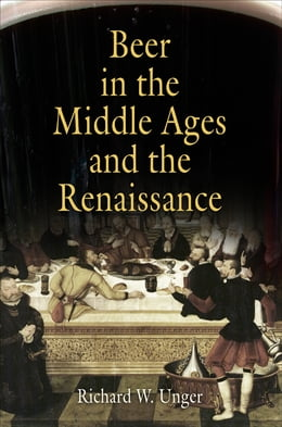 Book Beer in the Middle Ages and the Renaissance by Richard W. Unger