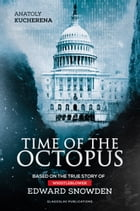 Time of the Octopus: Based on the true story of whistleblower Edward Snowden by Anatoly Kucherena