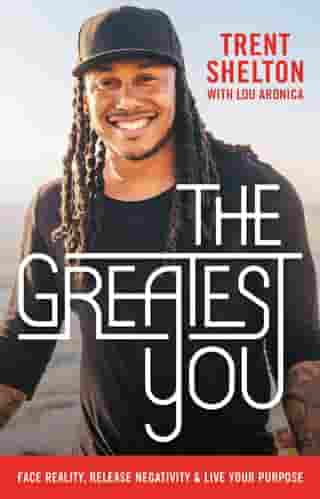 The Greatest You: Face Reality, Release Negativity, and Live Your Purpose by Trent Shelton