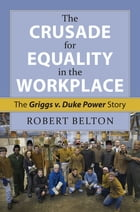The Crusade for Equality in the Workplace: The Griggs v. Duke Power Story
