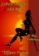 Lovely Soldier's Idol Ride (A Mini Anthology) by Tiffany Fulton