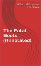 The Fatal Boots (Annotated) by William Makepeace Thackeray